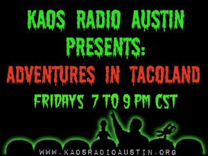 ADVENTURES IN TACOLAND: LIVE TRANSMISSION 05/27/16 7 TO 9 PM CST
