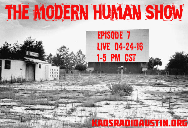 THE MODERN HUMAN SHOW Episode 7 LIVE 1-5pm cst 04-24-16