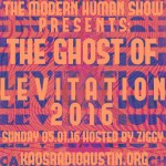 THE MODERN HUMAN SHOW PRESENTS: The Ghost Of LEVITATION 2016 1-5 pm cst 05/01/16