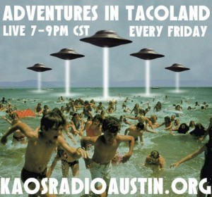 ADVENTURES IN TACOLAND – LIVE TONIGHT – 7 TO 9 PM CST – 07-01-16