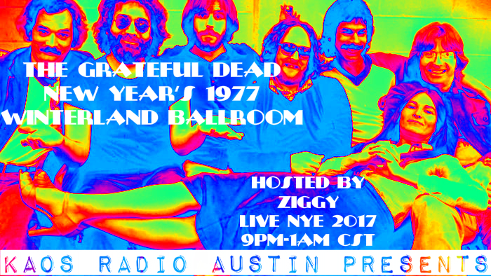 KAOS RADIO AUSTIN PRESENTS: NYE 2017 SPECIAL WITH ZIGGY AND THE GRATEFUL DEAD 12/31/16 9PM-1AM CST