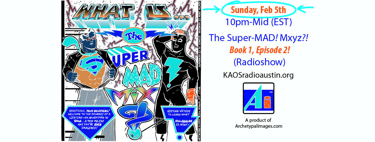 (What Is) The Super-MAD! Mxyz?! ~ Book 1, Ep. 2: Aliens & A.I. (Enter Astroman & Mott, From Hoople!) ~ Airtime: Feb 5th, 10pm-Mid, EST!