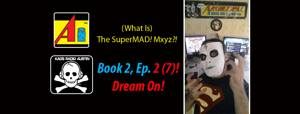 (What Is) The SuperMAD! Mxyz! Book 2, Ep. 2) Dream On! (Chapter 7)